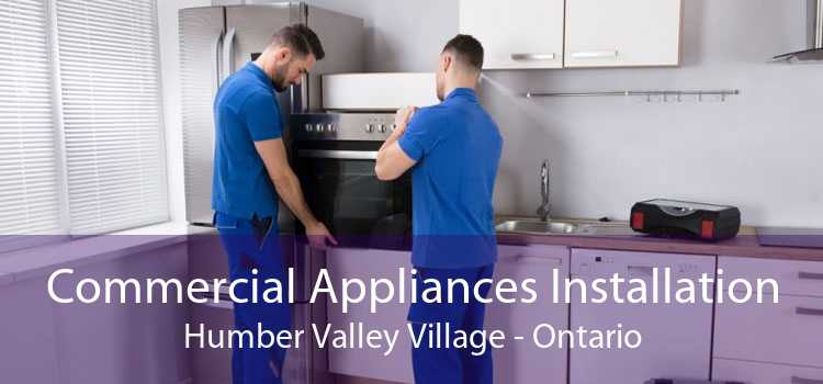 Commercial Appliances Installation Humber Valley Village - Ontario