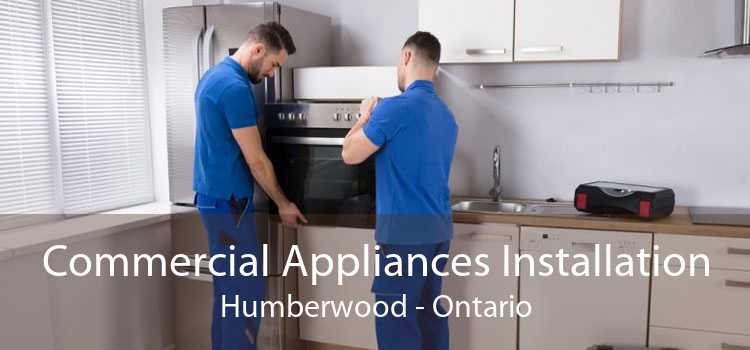 Commercial Appliances Installation Humberwood - Ontario