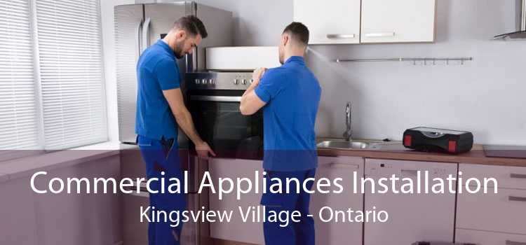 Commercial Appliances Installation Kingsview Village - Ontario