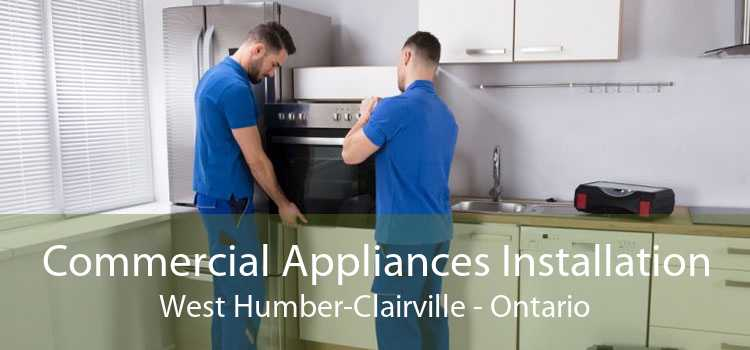 Commercial Appliances Installation West Humber-Clairville - Ontario